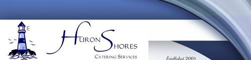 Huron Shores Catering Services - 519-225-2080 -                 Click here to visit our website!