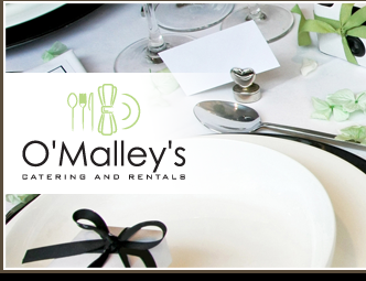 O'Malley's Catering and Rentals - Click here to visit our website!
